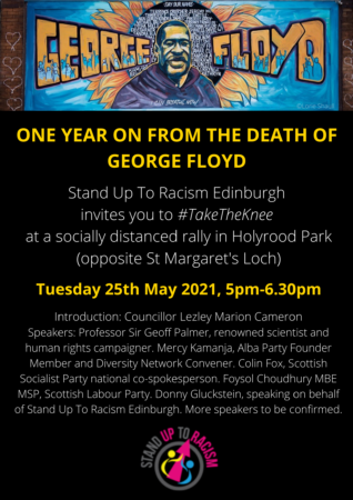 Stand Up to Racism Edinburgh Rally - One Year on from the murder of George Floyd - Tuesday May 25th 5pm-6:30pm Holyrood Park